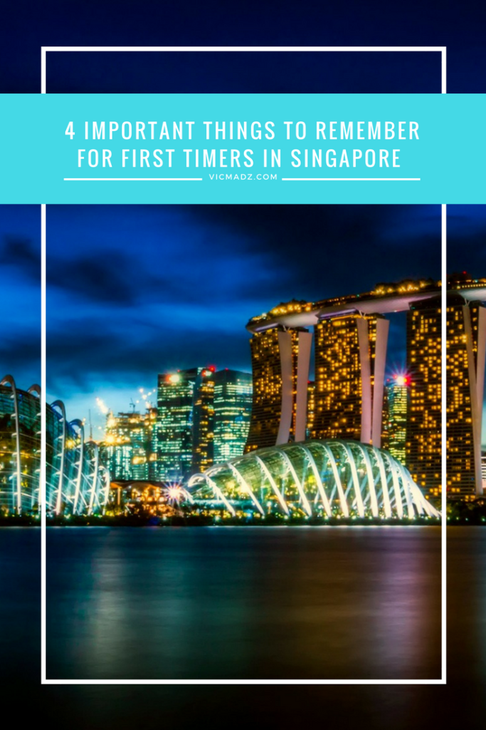 4 Important Things to Remember for First Timers in Singapore (or Overseas)